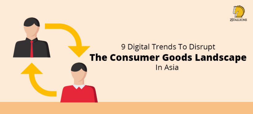 Digital Trends To Disrupt Consumer Goods In Asia