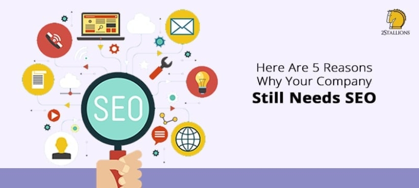 Here Are 5 Reasons Why Your Company Still Needs SEO - 2Stallions